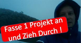 fasse_1_projekt_an_und_zieh_es_durch_online-geld-verdienen