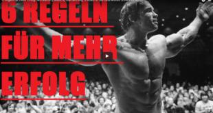 Arnold Schwarzenegger - 6 Regeln für den Erfolg